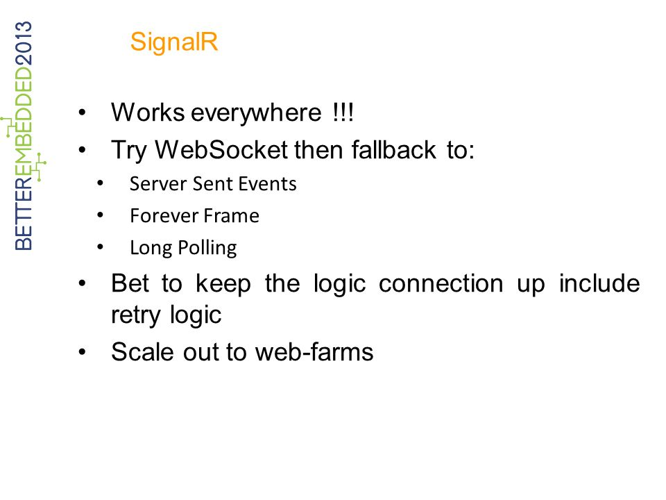 SignalR Works everywhere !!! Try WebSocket then fallback to: Server Sent Events Forever Frame Long Polling Bet to keep the logic connection up include