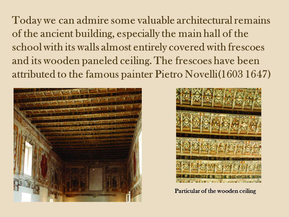 Today we can admire some valuable architectural remains of the ancient building, especially the main hall of the school with its walls almost entirely covered with frescoes and its wooden paneled ceiling.