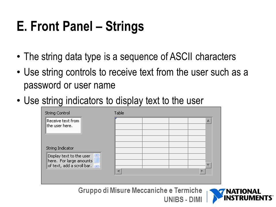 Gruppo di Misure Meccaniche e Termiche UNIBS - DIMI E. Front Panel – Strings The string data type is a sequence of ASCII characters Use string control