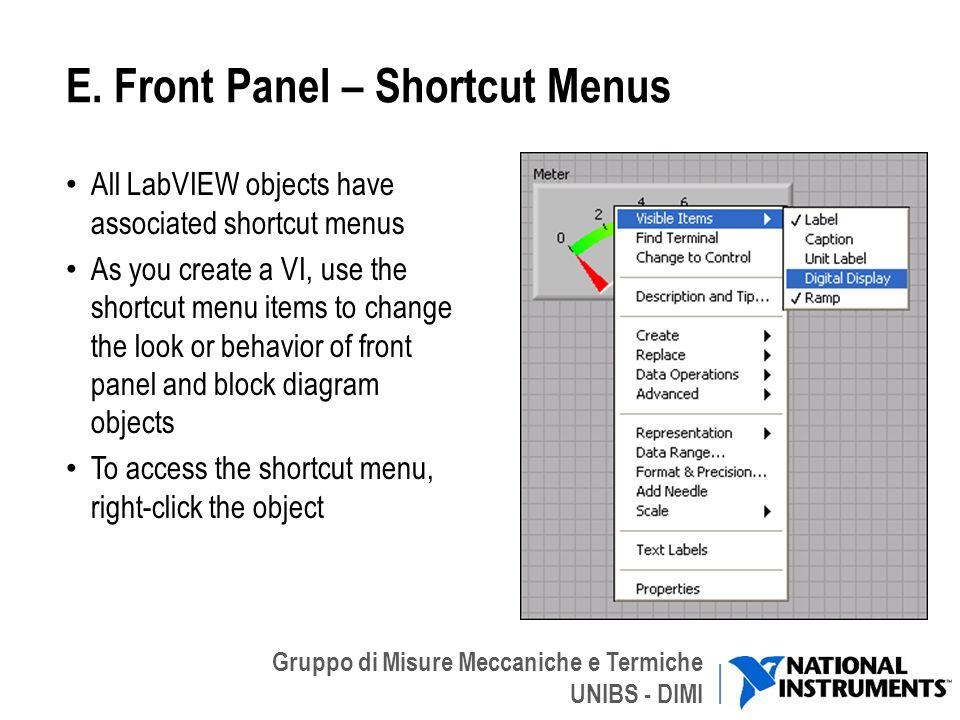 Gruppo di Misure Meccaniche e Termiche UNIBS - DIMI E. Front Panel – Shortcut Menus All LabVIEW objects have associated shortcut menus As you create a