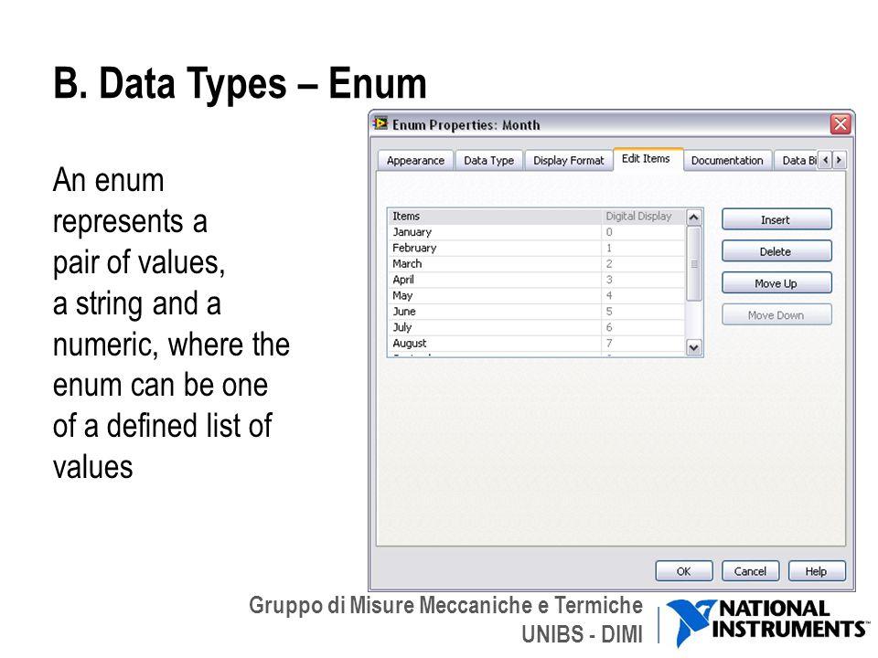 Gruppo di Misure Meccaniche e Termiche UNIBS - DIMI B. Data Types – Enum An enum represents a pair of values, a string and a numeric, where the enum c