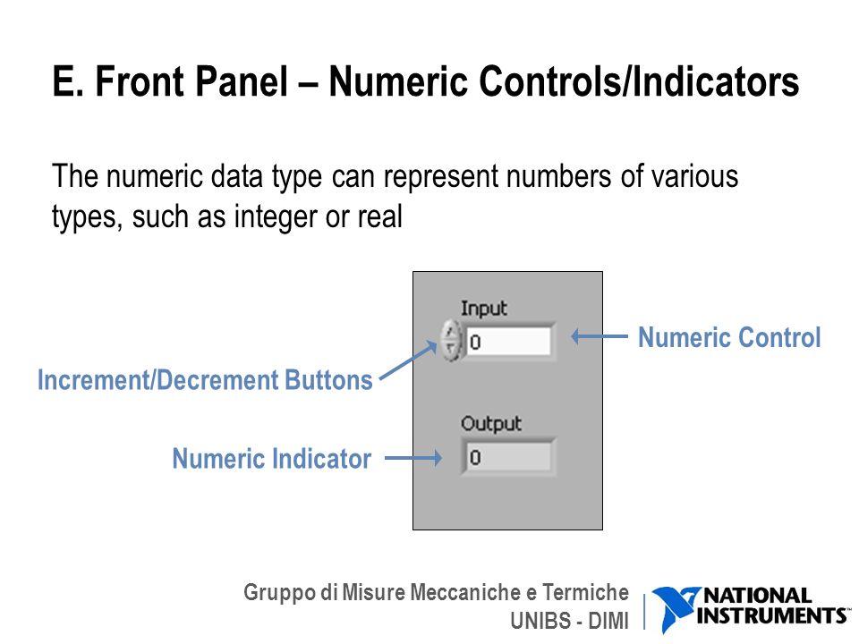 Gruppo di Misure Meccaniche e Termiche UNIBS - DIMI E. Front Panel – Numeric Controls/Indicators The numeric data type can represent numbers of variou