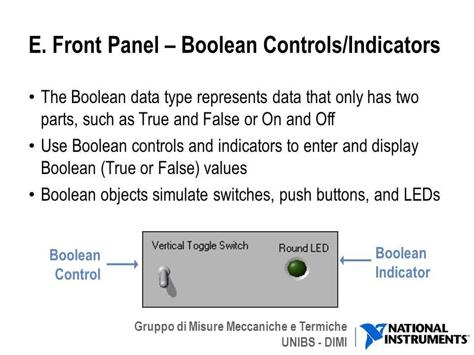 Gruppo di Misure Meccaniche e Termiche UNIBS - DIMI E. Front Panel – Boolean Controls/Indicators The Boolean data type represents data that only has t