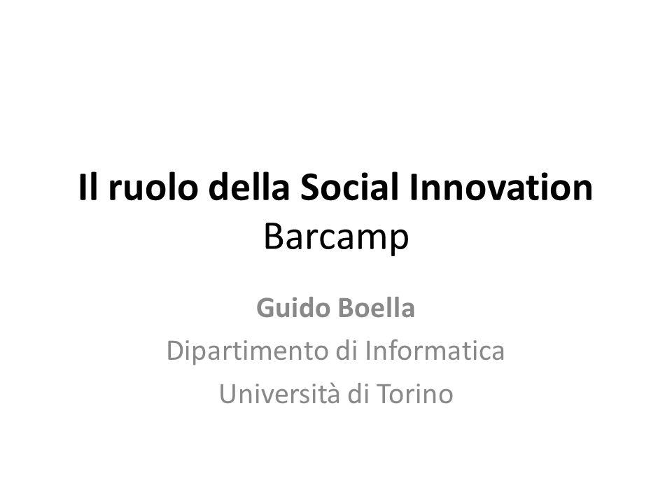 Il ruolo della Social Innovation Barcamp Guido Boella Dipartimento di Informatica Università di Torino