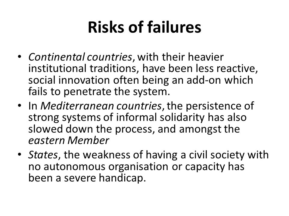 Risks of failures Continental countries, with their heavier institutional traditions, have been less reactive, social innovation often being an add-on