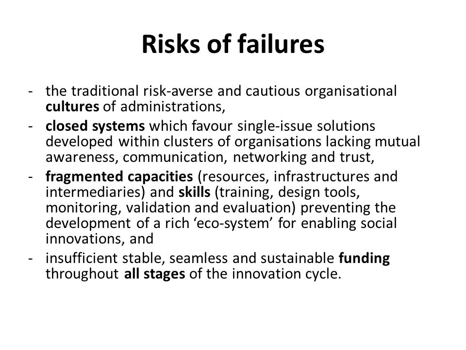 Risks of failures -the traditional risk-averse and cautious organisational cultures of administrations, -closed systems which favour single-issue solu