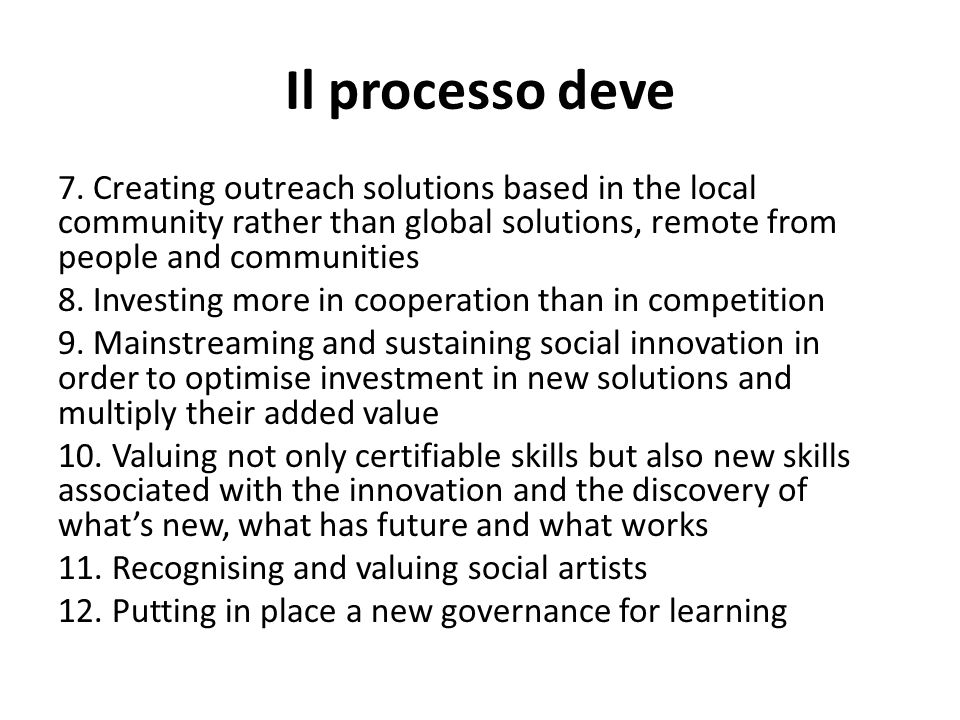 Il processo deve 7. Creating outreach solutions based in the local community rather than global solutions, remote from people and communities 8. Inves