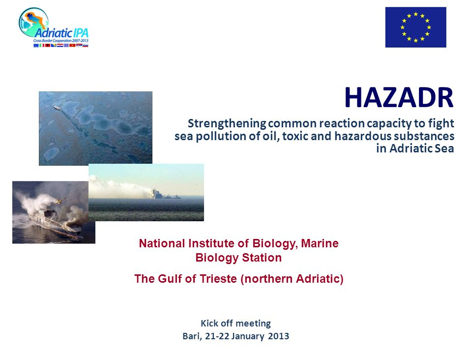 HAZADR Strengthening common reaction capacity to fight sea pollution of oil, toxic and hazardous substances in Adriatic Sea National Institute of Biol