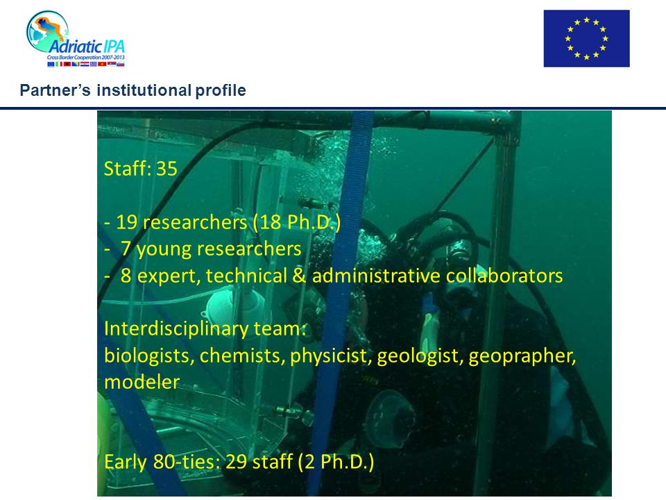 Partners institutional profile Activities Basic and applied research Monitoring, environmental impact assessment Education (undergraduate, graduate, educators education – marine issues, summer courses)