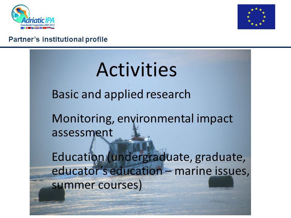 Partners institutional profile Activities Basic and applied research Monitoring, environmental impact assessment Education (undergraduate, graduate, e