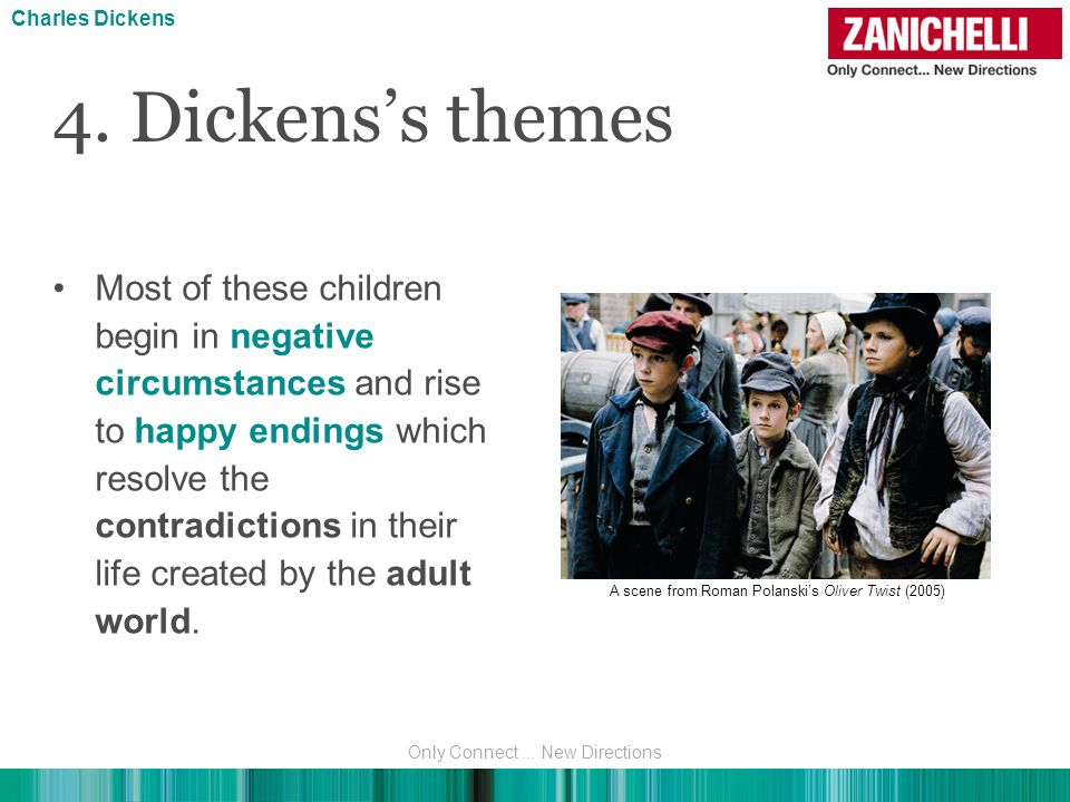 4. Dickenss themes Charles Dickens Most of these children begin in negative circumstances and rise to happy endings which resolve the contradictions i