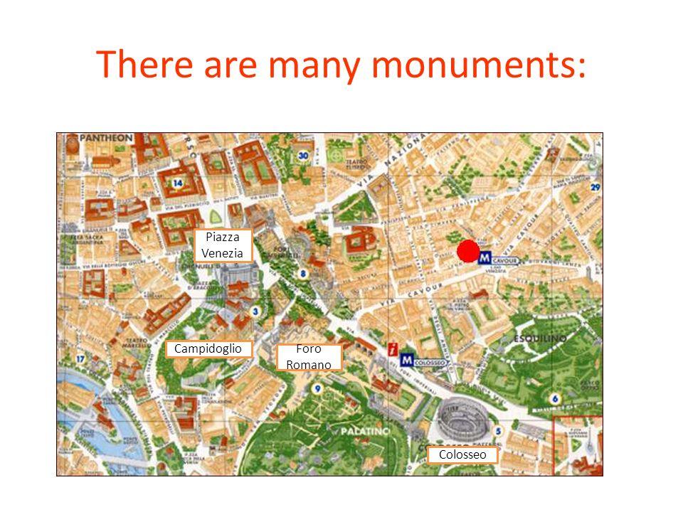 There are many monuments: Campidoglio Colosseo Foro Romano Piazza Venezia