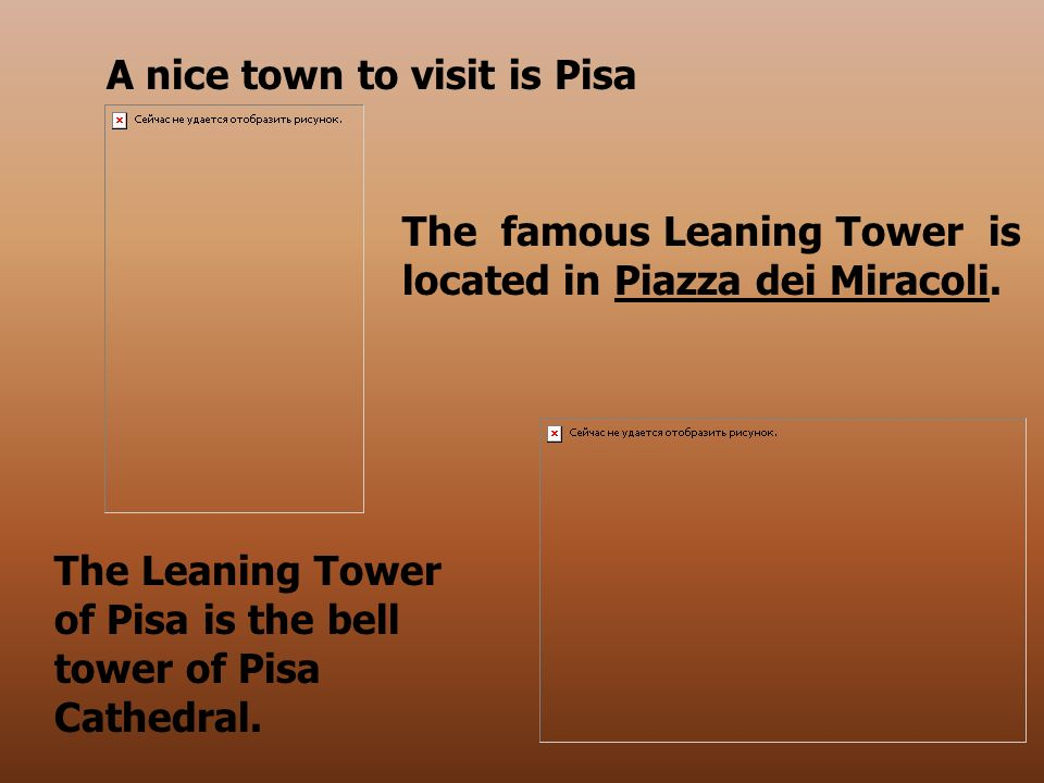 A nice town to visit is Pisa The famous Leaning Tower is located in Piazza dei Miracoli.