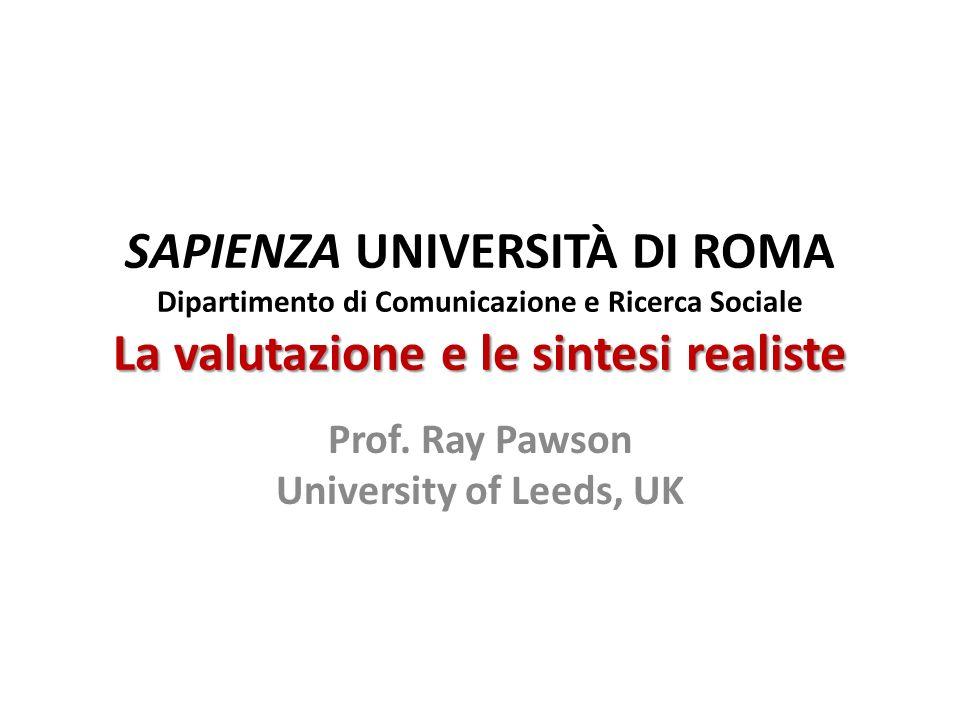 La valutazione e le sintesi realiste SAPIENZA UNIVERSITÀ DI ROMA Dipartimento di Comunicazione e Ricerca Sociale La valutazione e le sintesi realiste Prof.