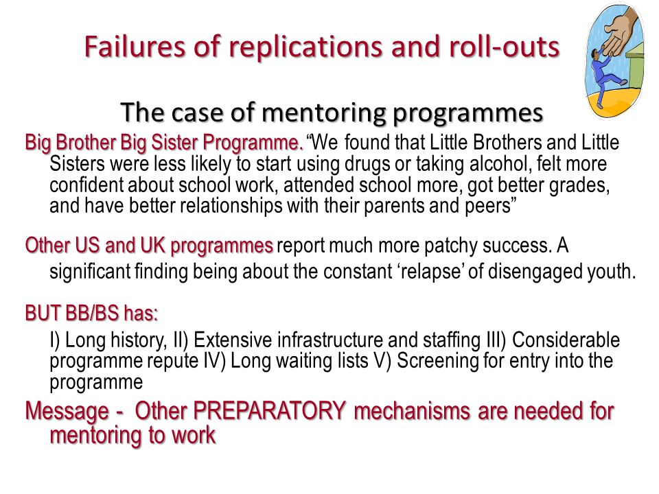 Failures of replications and roll-outs The case of mentoring programmes Big Brother Big Sister Programme. Big Brother Big Sister Programme. We found t
