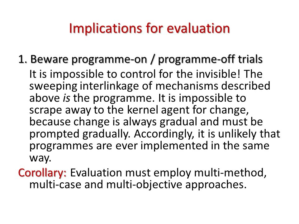 Implications for evaluation 1. Beware programme-on / programme-off trials It is impossible to control for the invisible! The sweeping interlinkage of