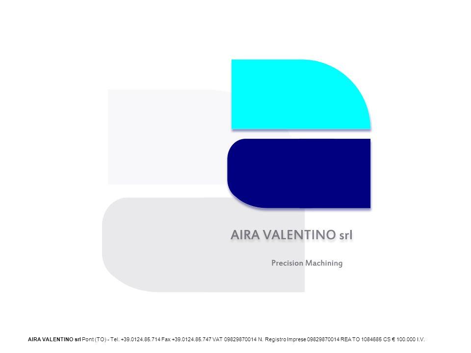 AIRA VALENTINO srl Pont (TO) - Tel. +39.0124.85.714 Fax +39.0124.85.747 VAT 09829870014 N. Registro Imprese 09829870014 REA TO 1084685 CS 100.000 I.V.