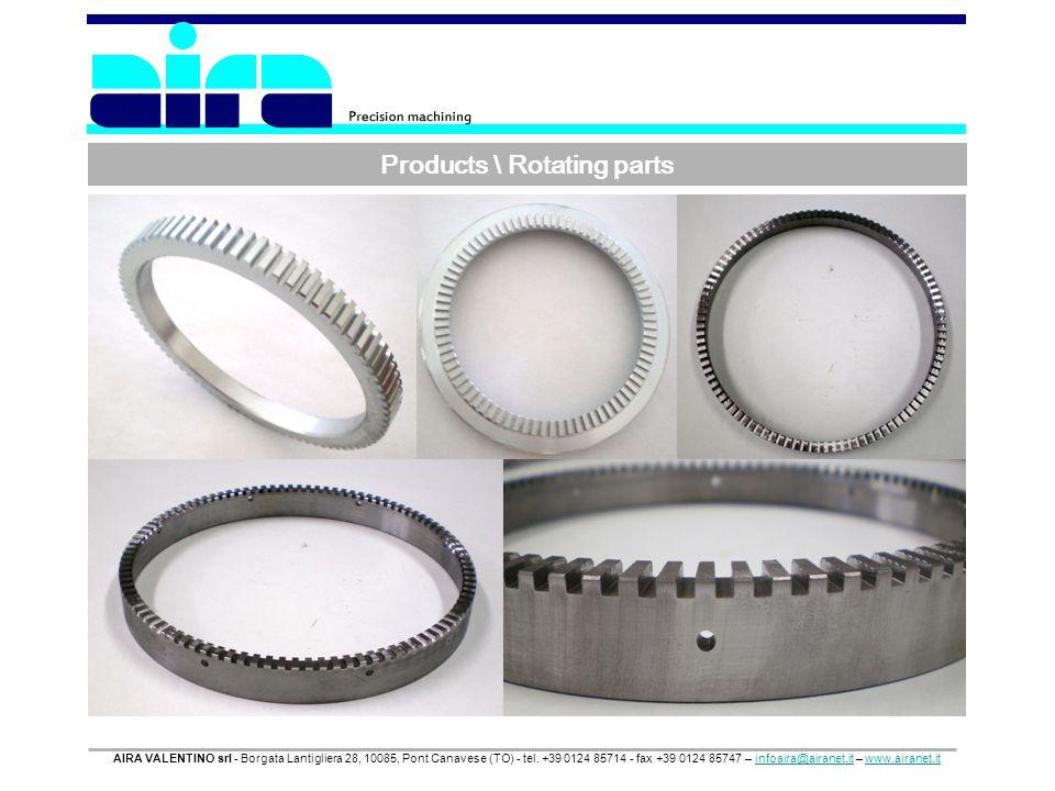 Products \ Rotating parts AIRA VALENTINO srl - Borgata Lantigliera 28, 10085, Pont Canavese (TO) - tel. +39 0124 85714 - fax +39 0124 85747 – infoaira