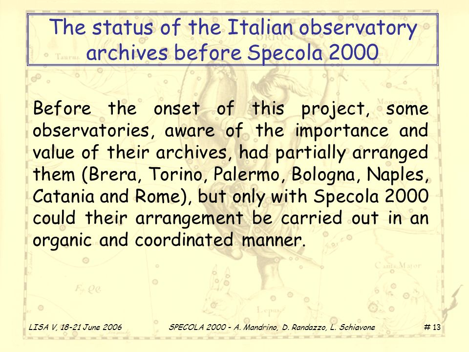 LISA V, 18-21 June 2006 SPECOLA 2000 - A. Mandrino, D. Randazzo, L. Schiavone # 13 The status of the Italian observatory archives before Specola 2000