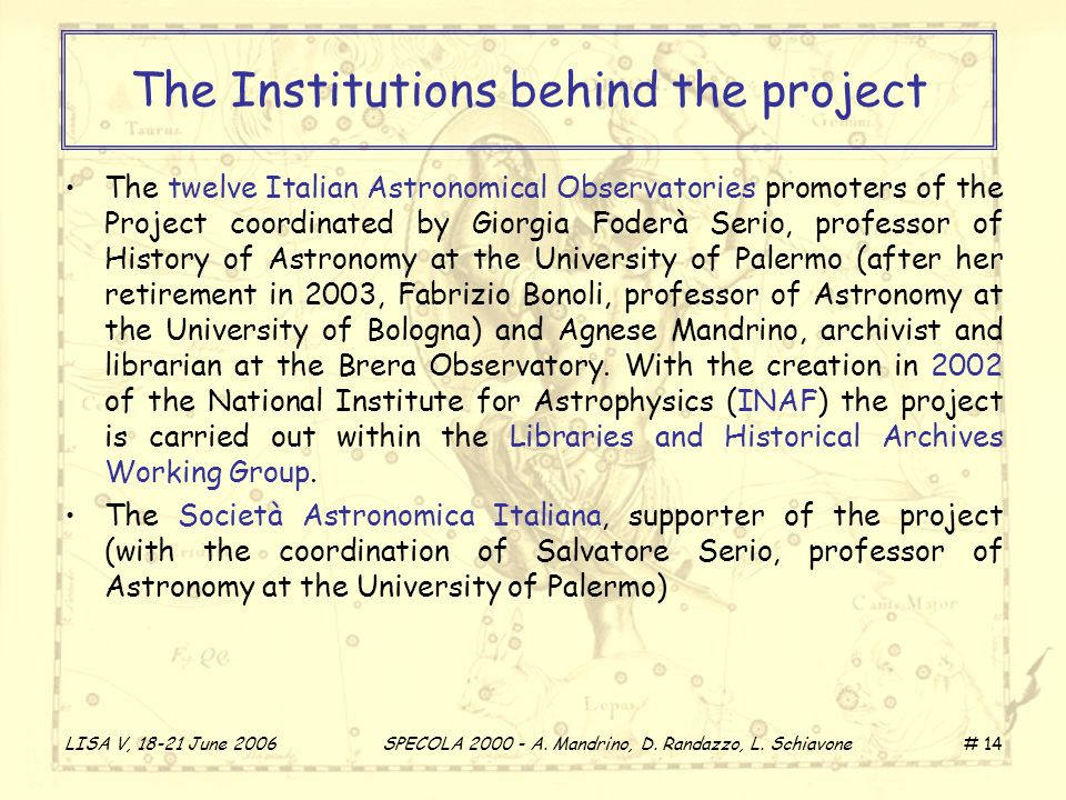 LISA V, 18-21 June 2006 SPECOLA 2000 - A. Mandrino, D. Randazzo, L. Schiavone # 14 The Institutions behind the project The twelve Italian Astronomical