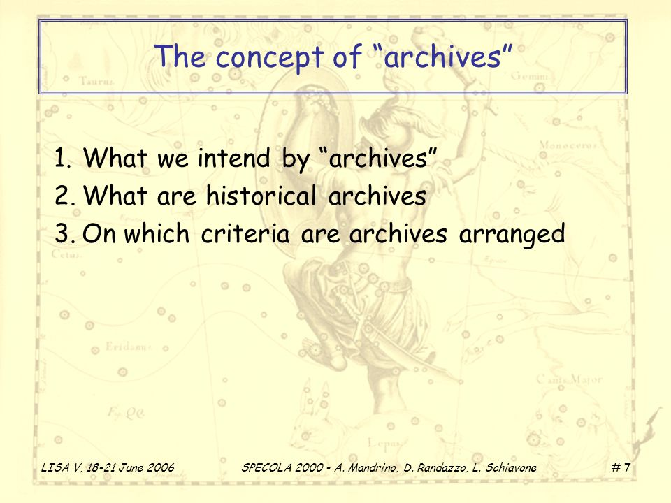 LISA V, 18-21 June 2006 SPECOLA 2000 - A. Mandrino, D. Randazzo, L. Schiavone # 7 The concept of archives 1.What we intend by archives 2.What are hist