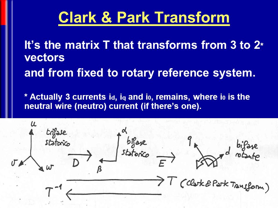 Mechatronics Clark & Park Transform Its the matrix T that transforms from 3 to 2 * vectors and from fixed to rotary reference system. * Actually 3 cur