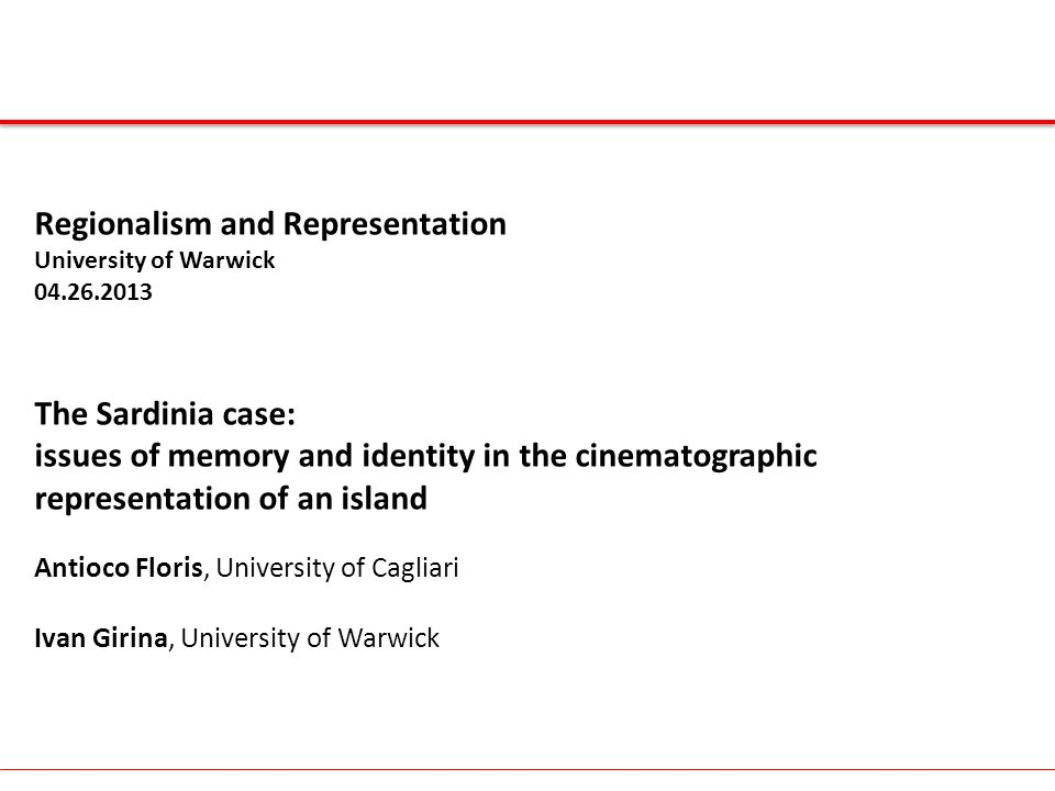 The Sardinia case: issues of memory and identity in the cinematographic representation of an island Antioco Floris, University of Cagliari Ivan Girina, University of Warwick Socio-political and cultural shift in Italy at the beginning of the 1990s: mani pulite and end of the Italian first republic neo-television emergence of young native authors in Sardinia New Sardinian cinema: shows the real Sardinian world from an internal perspective SELF-REPRESENTATION