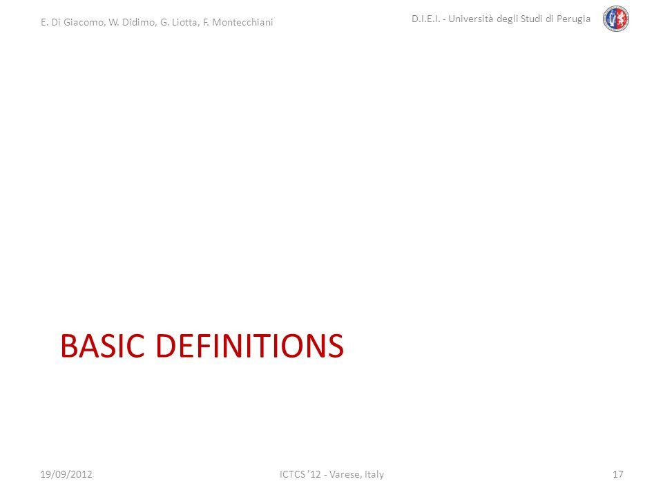 E. Di Giacomo, W. Didimo, G. Liotta, F. Montecchiani D.I.E.I. - Università degli Studi di Perugia ICTCS 12 - Varese, Italy BASIC DEFINITIONS 19/09/201