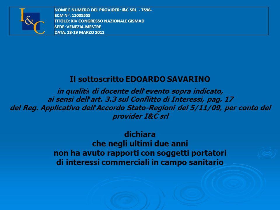 Il sottoscritto EDOARDO SAVARINO in qualit à di docente dell evento sopra indicato, ai sensi dell art.