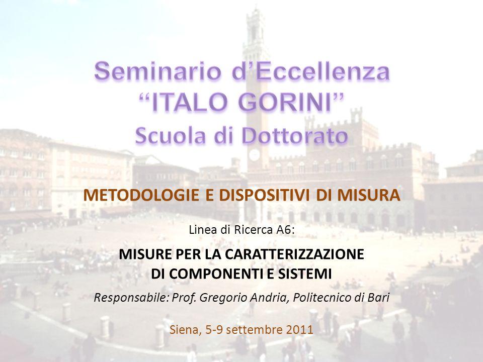 METODOLOGIE E DISPOSITIVI DI MISURA Linea di Ricerca A6: MISURE PER LA CARATTERIZZAZIONE DI COMPONENTI E SISTEMI Responsabile: Prof.
