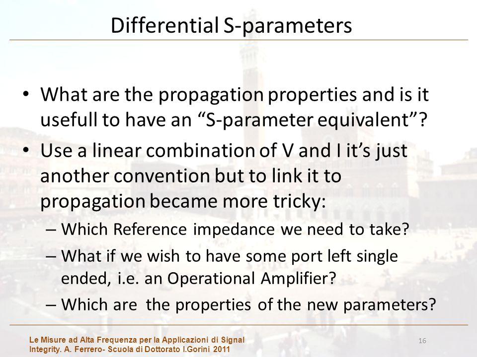 Le Misure ad Alta Frequenza per la Applicazioni di Signal Integrity. A. Ferrero- Scuola di Dottorato I.Gorini 2011 16 Differential S-parameters What a
