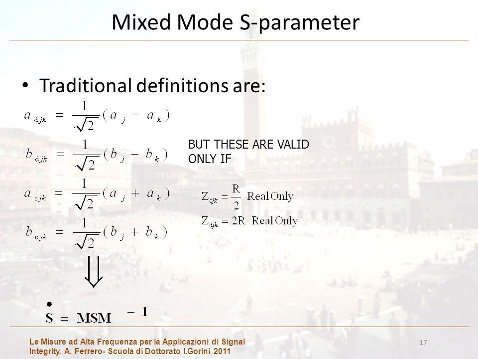 Le Misure ad Alta Frequenza per la Applicazioni di Signal Integrity. A. Ferrero- Scuola di Dottorato I.Gorini 2011 17 Mixed Mode S-parameter Tradition