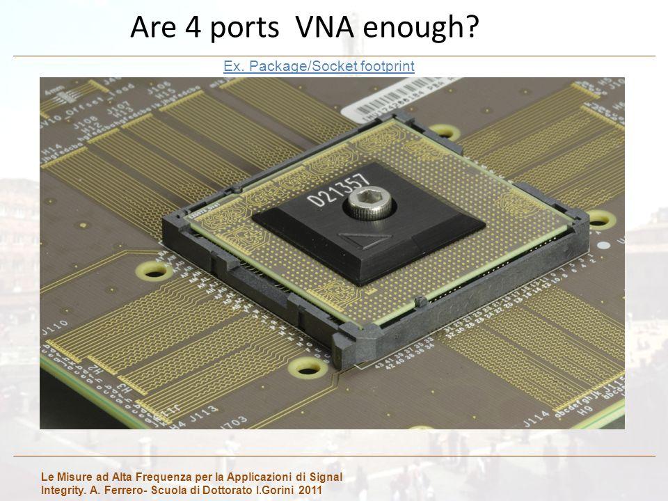 Le Misure ad Alta Frequenza per la Applicazioni di Signal Integrity. A. Ferrero- Scuola di Dottorato I.Gorini 2011 Are 4 ports VNA enough? Differentia