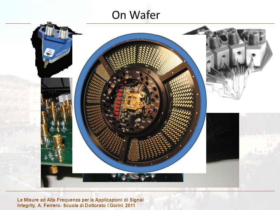 Le Misure ad Alta Frequenza per la Applicazioni di Signal Integrity. A. Ferrero- Scuola di Dottorato I.Gorini 2011 On Wafer