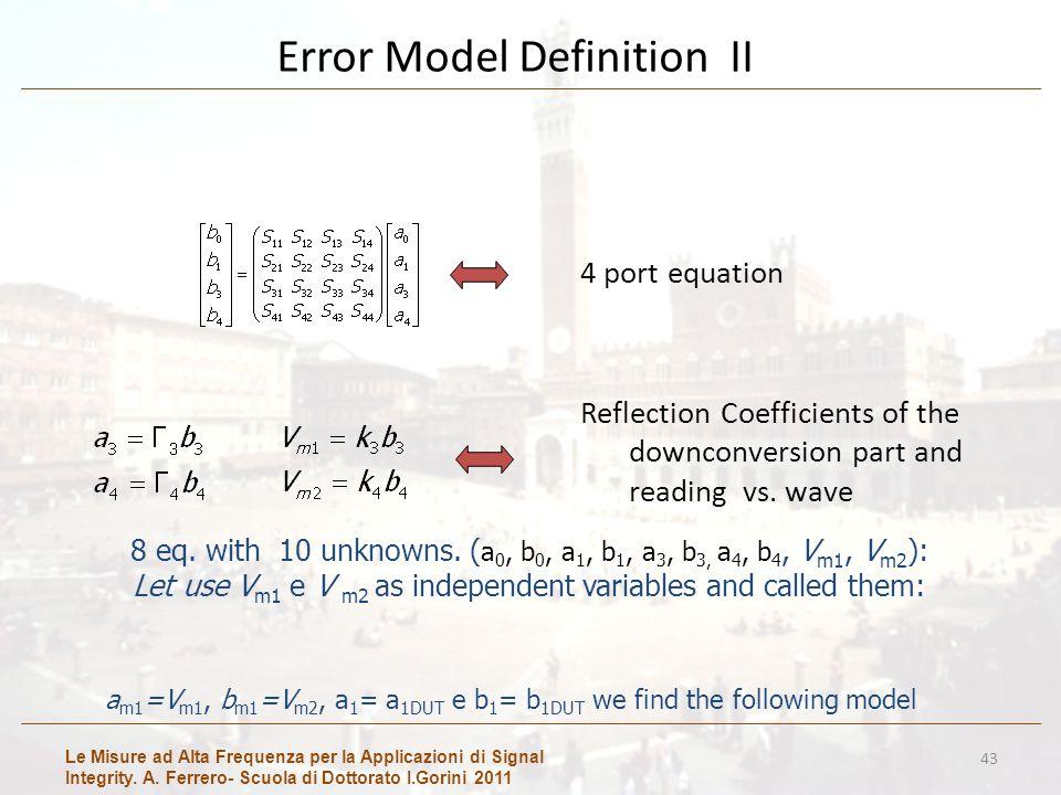 Le Misure ad Alta Frequenza per la Applicazioni di Signal Integrity. A. Ferrero- Scuola di Dottorato I.Gorini 2011 Error Model Definition II 43 4 port