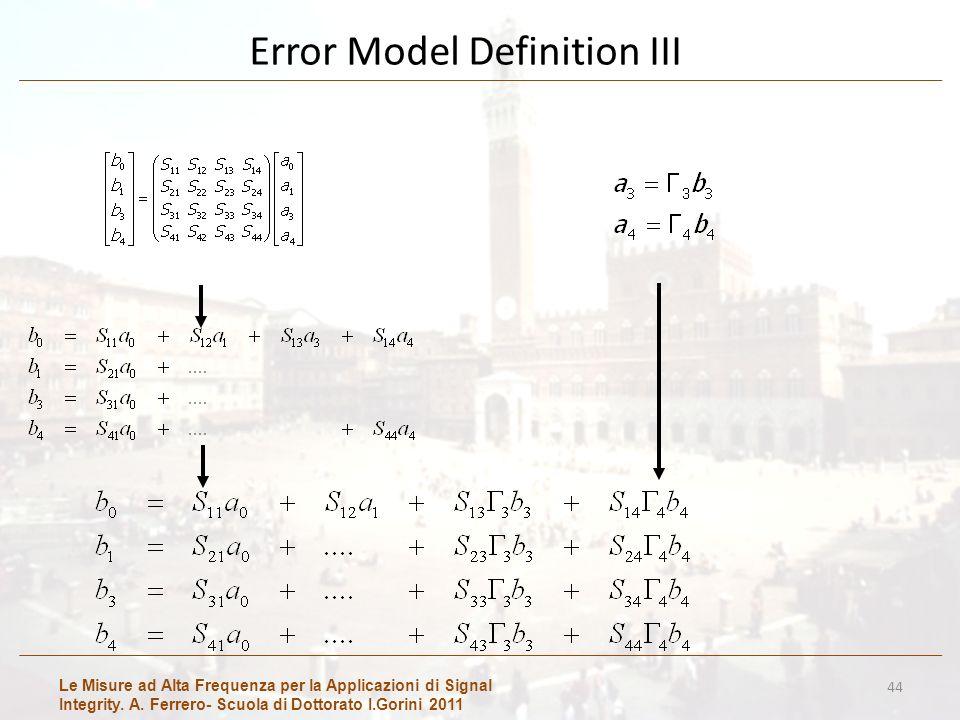 Le Misure ad Alta Frequenza per la Applicazioni di Signal Integrity. A. Ferrero- Scuola di Dottorato I.Gorini 2011 Error Model Definition III 44