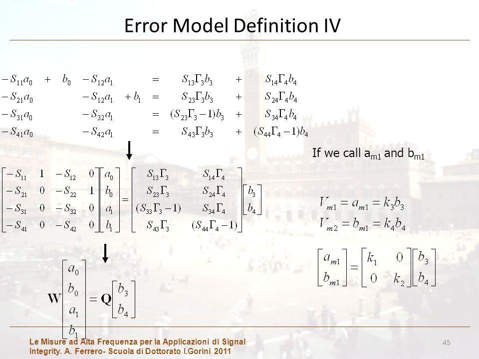 Le Misure ad Alta Frequenza per la Applicazioni di Signal Integrity. A. Ferrero- Scuola di Dottorato I.Gorini 2011 Error Model Definition IV 45 If we