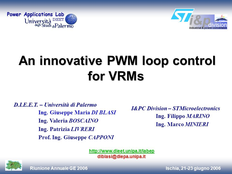 Ischia, 21-23 giugno 2006Riunione Annuale GE 2006 An innovative PWM loop control for VRMs An innovative PWM loop control for VRMs D.I.E.E.T.