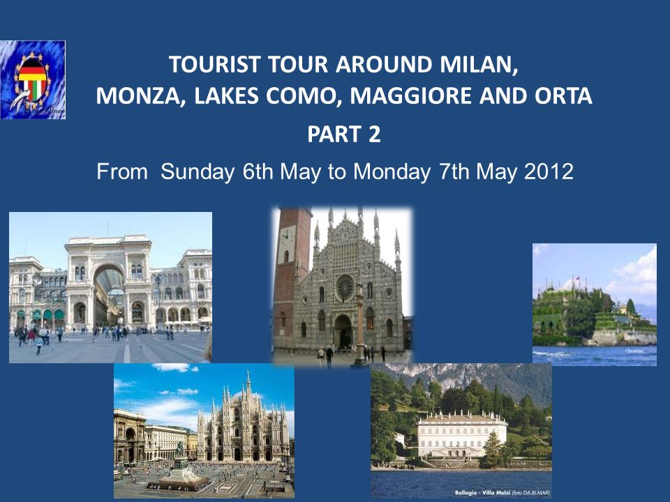 TOURIST TOUR AROUND MILAN, MONZA, LAKES COMO, MAGGIORE AND ORTA PART 2 From Sunday 6th May to Monday 7th May 2012