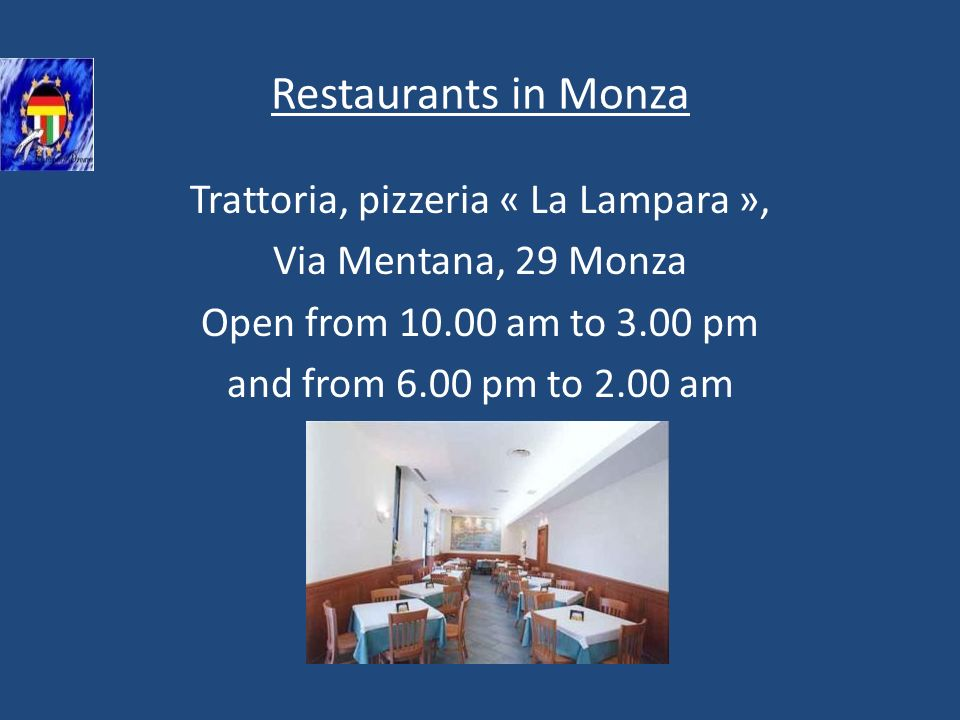 Restaurants in Monza Trattoria, pizzeria « La Lampara », Via Mentana, 29 Monza Open from 10.00 am to 3.00 pm and from 6.00 pm to 2.00 am