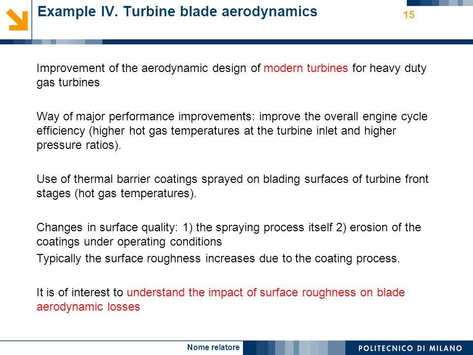 Nome relatore 15 Example IV. Turbine blade aerodynamics Improvement of the aerodynamic design of modern turbines for heavy duty gas turbines Way of ma