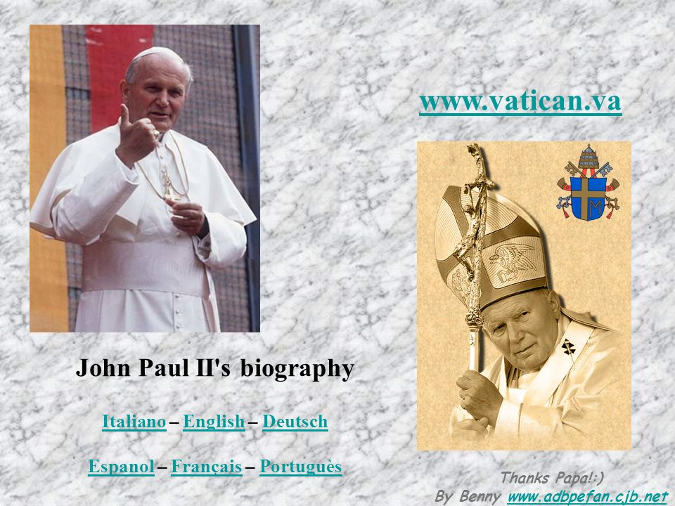John Paul II's biography Italiano – English – Deutsch Espanol – Français – Portuguès ItalianoEnglishDeutsch EspanolFrançaisPortuguès www.vatican.va Th