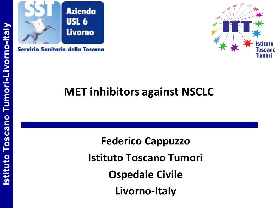 MET inhibitors against NSCLC Federico Cappuzzo Istituto Toscano Tumori Ospedale Civile Livorno-Italy Istituto Toscano Tumori-Livorno-Italy