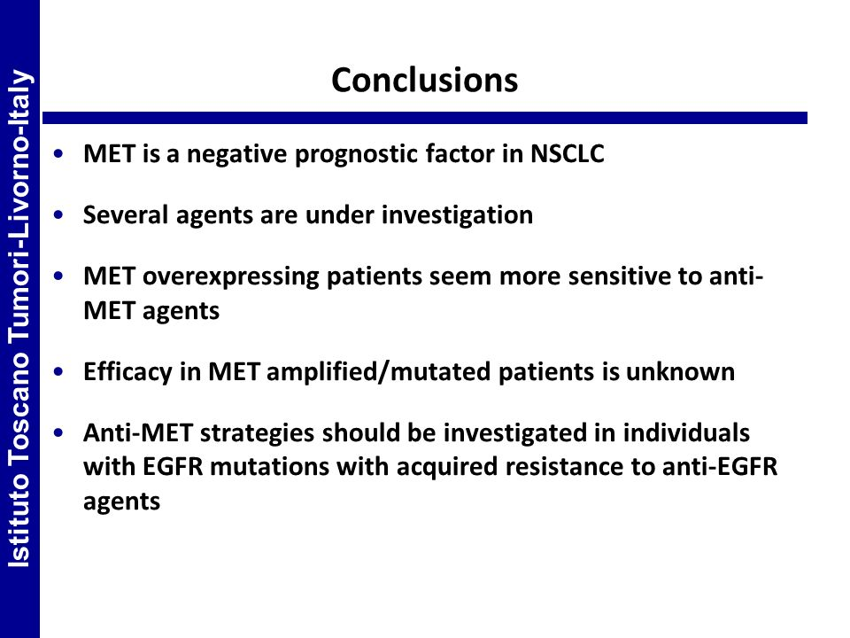 Conclusions MET is a negative prognostic factor in NSCLC Several agents are under investigation MET overexpressing patients seem more sensitive to ant