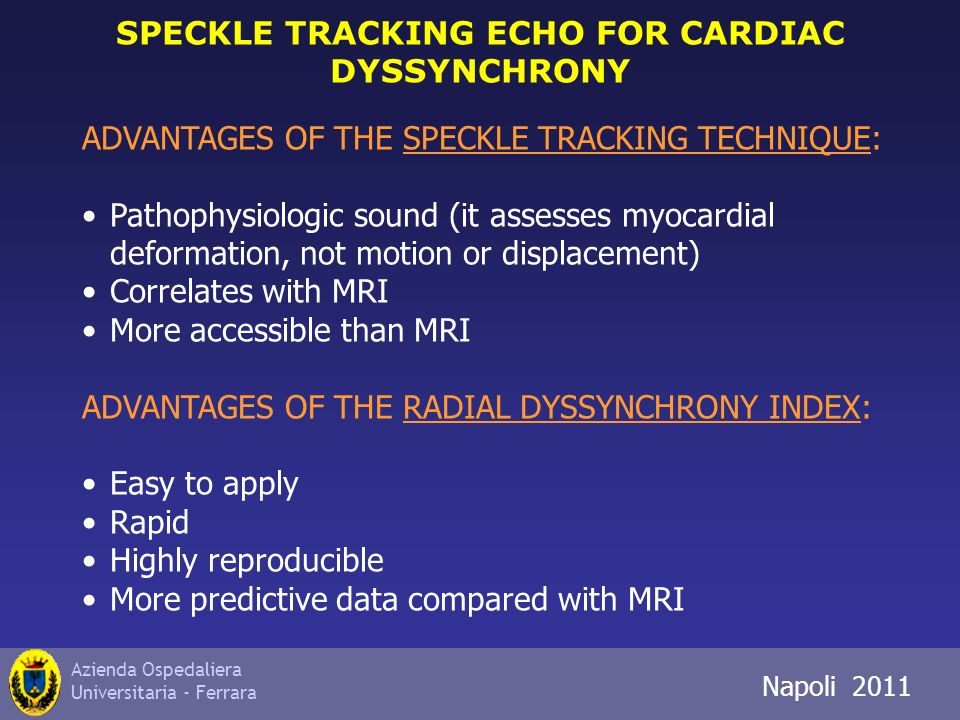 Azienda Ospedaliera Universitaria - Ferrara Napoli 2011 SPECKLE TRACKING ECHO FOR CARDIAC DYSSYNCHRONY ADVANTAGES OF THE SPECKLE TRACKING TECHNIQUE: P