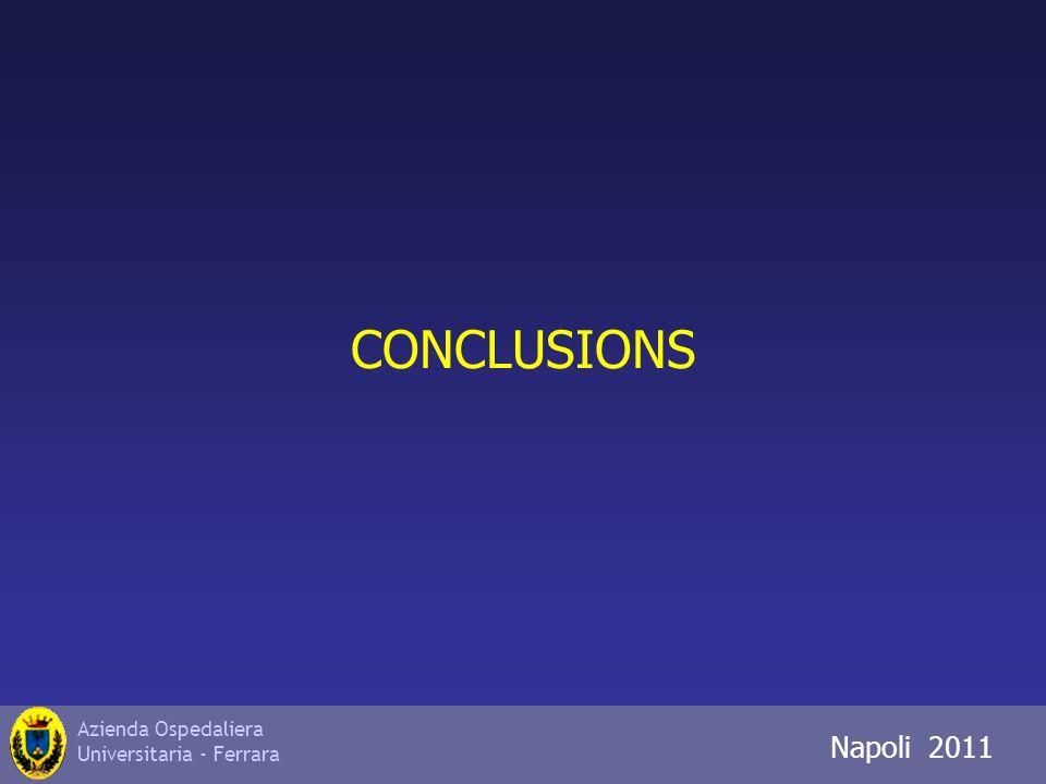 Azienda Ospedaliera Universitaria - Ferrara Napoli 2011 CONCLUSIONS