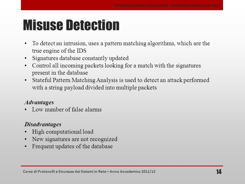 Corso di Protocolli e Sicurezza dei Sistemi in Rete – Anno Accademico 2011/12 INTRUSION DETECTION SYSTEM –IMPLEMENTATION AND TEST Misuse Detection 14