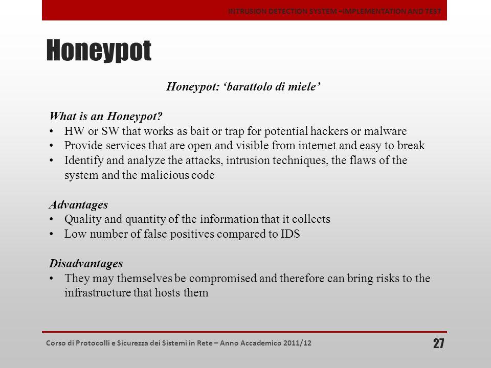 Corso di Protocolli e Sicurezza dei Sistemi in Rete – Anno Accademico 2011/12 INTRUSION DETECTION SYSTEM –IMPLEMENTATION AND TEST Honeypot 27 Honeypot