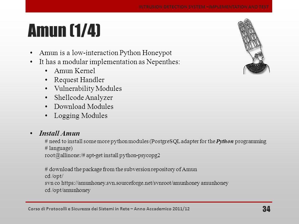 Corso di Protocolli e Sicurezza dei Sistemi in Rete – Anno Accademico 2011/12 INTRUSION DETECTION SYSTEM –IMPLEMENTATION AND TEST Amun (1/4) 34 Amun i