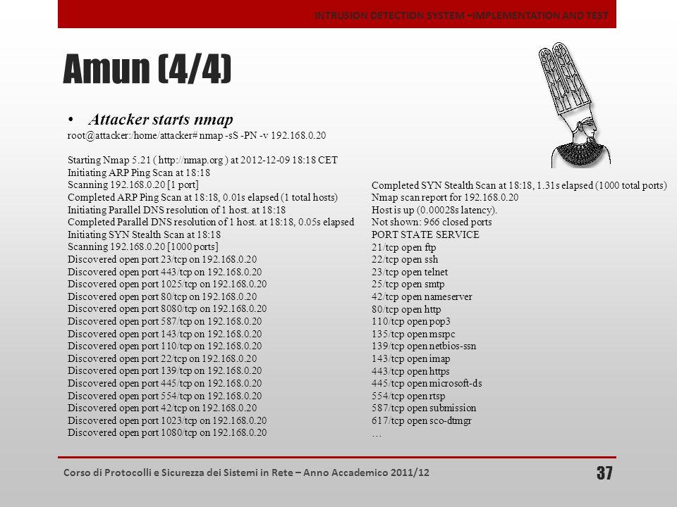 Corso di Protocolli e Sicurezza dei Sistemi in Rete – Anno Accademico 2011/12 INTRUSION DETECTION SYSTEM –IMPLEMENTATION AND TEST Amun (4/4) 37 Attack
